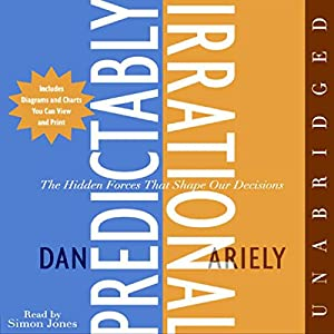 Predictably Irrational: The Hidden Forces That Shape Our Decisions Hörbuch von Dan Ariely Gesprochen von: Simon Jones