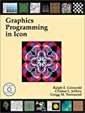 img - for Graphics Programming in Icon by Griswold, Ralph E., Townsend, Gregg M., Jeffery, Clinton L. (2000) Paperback book / textbook / text book