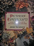 'Victorian Flowercrafts: Over 40 Stylish Gifts, Decorations and Recipes' (0316907367) by Jane Newdick