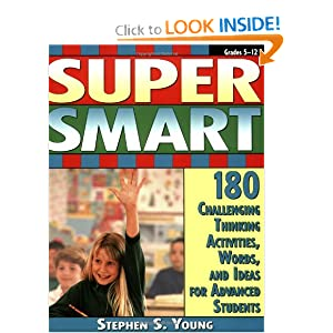 Super Smart: 180 Challenging Thinking Activities, Words, and Ideas for Advanced Students (Grades 4-10) Stephen Young Ed.D.