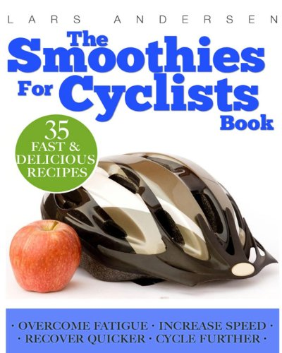 Smoothies for Cyclists: Optimal Nutrition Guide and Recipes to Support the Cycling Athlete's Training (Food for Fitness Series) by Lars Andersen