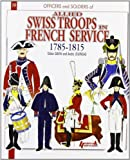 The Swiss in French Service (Officers & Soldiers)