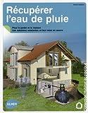 echange, troc Sylvie Luneau - Récupérer l'eau de pluie : Pour le jardin et la maison