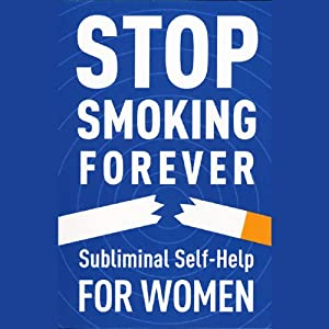 Subliminal Self Help: Stop Smoking Forever for Women | [Audio Activation]
