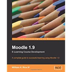 Moodle 1.9 E-learning Course Development: A Complete Guide to Successful Learning Using Moodle 1.9