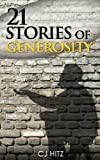 21 Stories of Generosity:  Real Stories to Inspire a Full Life (A Life of Generosity)