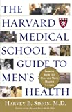 The Harvard Medical School Guide to Mens Health: Lessons from the Harvard Mens Health Studies (Well-Being Centre = Centre Du Mieux-Etre (Collection))