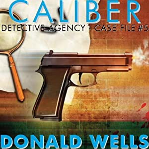 Caliber Detective Agency - Case File No. 5: Hard-Boiled Shorts Series | [Donald Wells]