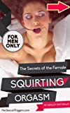 img - for The Secrets of The Female Squirting Orgasm - For Men Only book / textbook / text book