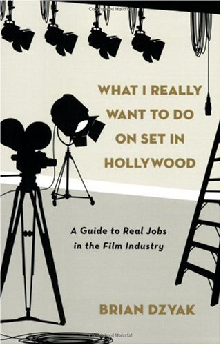 What I Really Want to Do On Set in Hollywood: A Guide to Real Jobs in the Film Industry