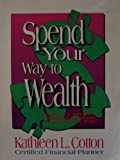 img - for Spend Your Way to Wealth: A Complete New Approach to Retirement and Investment Planning That Really Works book / textbook / text book