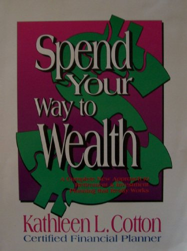 Image for Spend Your Way to Wealth: A Complete New Approach to Retirement and Investment Planning That Really Works