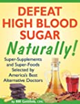 Defeat High Blood Sugar Naturally! (E...