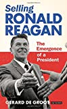 img - for Selling Ronald Reagan: The Emergence of a President book / textbook / text book