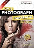 How to Photograph Portraits like a Pro (How to Photograph Anything like a Pro Book 1)