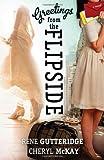 Greetings from the Flipside: A Novel (1433676893) by Gutteridge, Rene