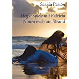 Collection: Heie Spiele mit Patricia 1-4 (Nimm mich am Strand!)von &#34;Saskia Pasin&#34;