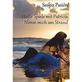 "Collection: Hei�e Spiele mit Patricia 1-4 (Nimm mich am Strand!)von ""Saskia  Pasi�n"""