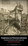 Forgiveness in Victorian Literature: Grammar, Narrative, and Community (New Directions in Religion and Literature)