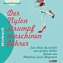 Der Nylonstrumpfmaschinenführer: Eine kleine Geschichte vom großen Wollen Hörbuch von Bernd Mannhardt Gesprochen von: Matthias Ernst Holzmann