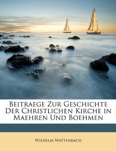 Beitraege Zur Geschichte Der Christlichen Kirche in Maehren Und Boehmen