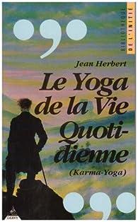 Le Yoga de la vie quotidienne : Karma Yoga - Babelio