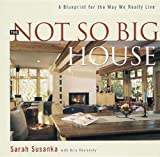The Not So Big House : A Blueprint for the Way We Really Live (1561581305) by Susanka, Sarah