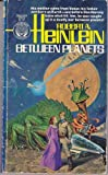 Between Planets (0345260708) by Robert A. Heinlein