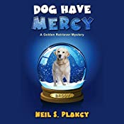Dog Have Mercy: Golden Retriever Mysteries Volume 6 | Neil S. Plakcy