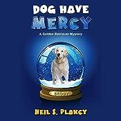 Dog Have Mercy: Golden Retriever Mysteries Volume 6 | Neil S. Plakcy
