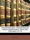 Dissertationes Philologicae Argentoratenses Selectae, Volumes 13-14