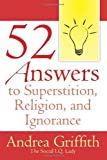 52 Answers to Superstition, Religion, and Ignorance
