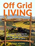 Off Grid Living: 50 Vital Methods to...