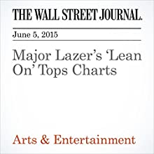 Major Lazer's 'Lean On' Tops Charts (       UNABRIDGED) by John Jurgensen Narrated by Ken Borgers