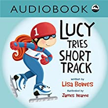 Lucy Tries Short Track: Lucy Tries Sports Series, Book 2 Audiobook by Lisa Bowes Narrated by Heather Gould