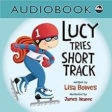 Lucy Tries Short Track: Lucy Tries Sports Series | Livre audio Auteur(s) : Lisa Bowes Narrateur(s) : Heather Gould
