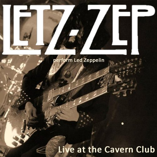 Letz Zep Perform Led Zeppelin, Live At The Cavern Club, Liverpool