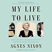 My Life to Live: How I Became the Queen of Soaps When Men Ruled the Airwaves | [Agnes Nixon, Carol Burnett - foreword]