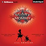 Confessions of a Scary Mommy: An Honest and Irreverent Look at Motherhood - The Good, The Bad, and the Scary | Jill Smokler