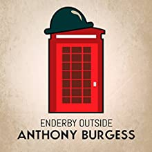 Enderby Outside: Enderby (       UNABRIDGED) by Anthony Burgess Narrated by John Sessions