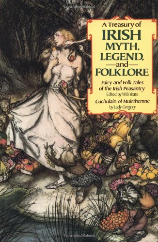 A Treasury of Irish Myth, Legend & Folklore (Fairy and Folk Tales of the Irish Peasantry / Cuchulain of Muirthemne)