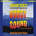 Burst of Sound (       UNABRIDGED) by Trevor Scott Narrated by Terry Rose