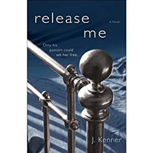 Release Me (The Stark Trilogy) | [J. Kenner]