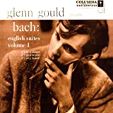 Bach: English Suites, BWV 806 - 808, Volume 1 (Glenn Gould Anniversary Edition) Glenn Gould