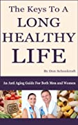 The Keys To A Long Healthy Life: An Anti Aging Guide For Both Men And Women
