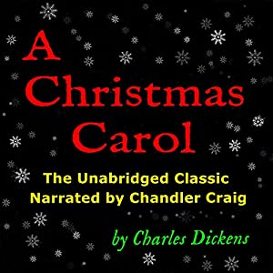 A Christmas Carol: The Unabridged Classic Narrated by Chandler Craig Audiobook