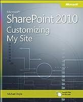 Microsoft SharePoint 2010: Customizing My Site