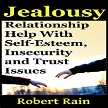 Jealousy: Relationship Help with Jealousy, Self-Esteem, Insecurity and Trust Issues (       UNABRIDGED) by Robert Rain Narrated by Robert Rain