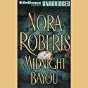 Midnight Bayou (       UNABRIDGED) by Nora Roberts Narrated by James Daniels, Sandra Burr