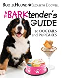 The BARKtender's Guide to Dogtails and Pupcakes: Dog Treats with Essential and Natural Ingredients